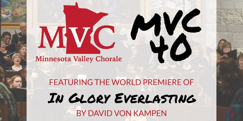 Minnesota Valley Chorale Concerts MVC 40 Featuring In Glory Everlasting by David Von Kampen